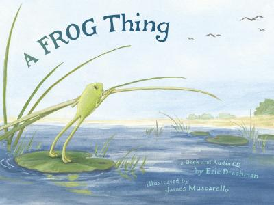 A Frog Thing By Drachman, Eric/ Muscarello, James (ILT)